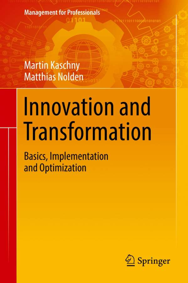 Martin Kaschny, Matthias Nolden, Innovation and Transformation, Basics, Implementation and Optimization, Buchcover, Innovation und Transformation, Grundlagen Implementierung, Optimierung, Grundlagen der Innovation und Transformation, Implementierung von Innovation und Transformation, Optimierung von Innovation und Transformation, Praxisbuch für Manager, Management for Professionals, Springer